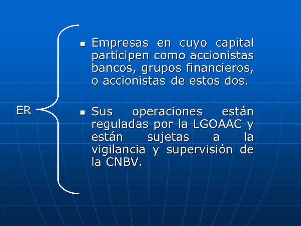 ENR Empresas en cuyo capital no participen las personas morales o físicas mencionadas; se regulan por la LGOAAC y otras leyes; no están supervisadas por la CNBV.