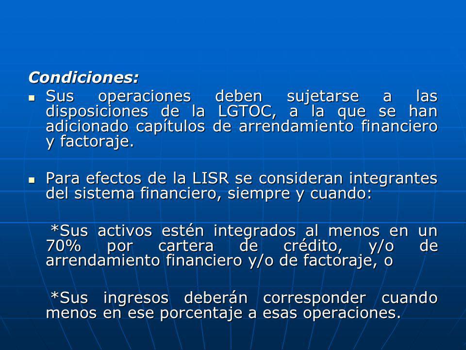 Condiciones: Sus operaciones deben sujetarse a las disposiciones de la LGTOC, a la que se han adicionado capítulos de arrendamiento financiero y facto