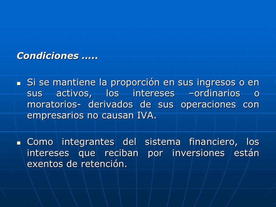 Condiciones ….. Si se mantiene la proporción en sus ingresos o en sus activos, los intereses –ordinarios o moratorios- derivados de sus operaciones co