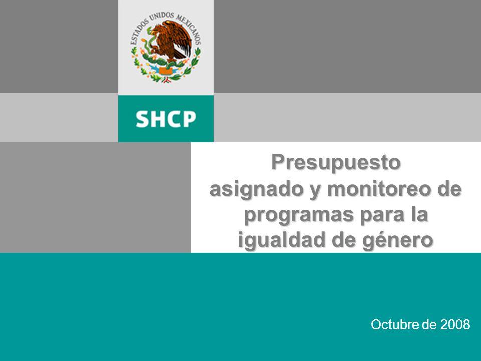 1 Octubre de 2008 Presupuesto asignado y monitoreo de programas para la igualdad de género