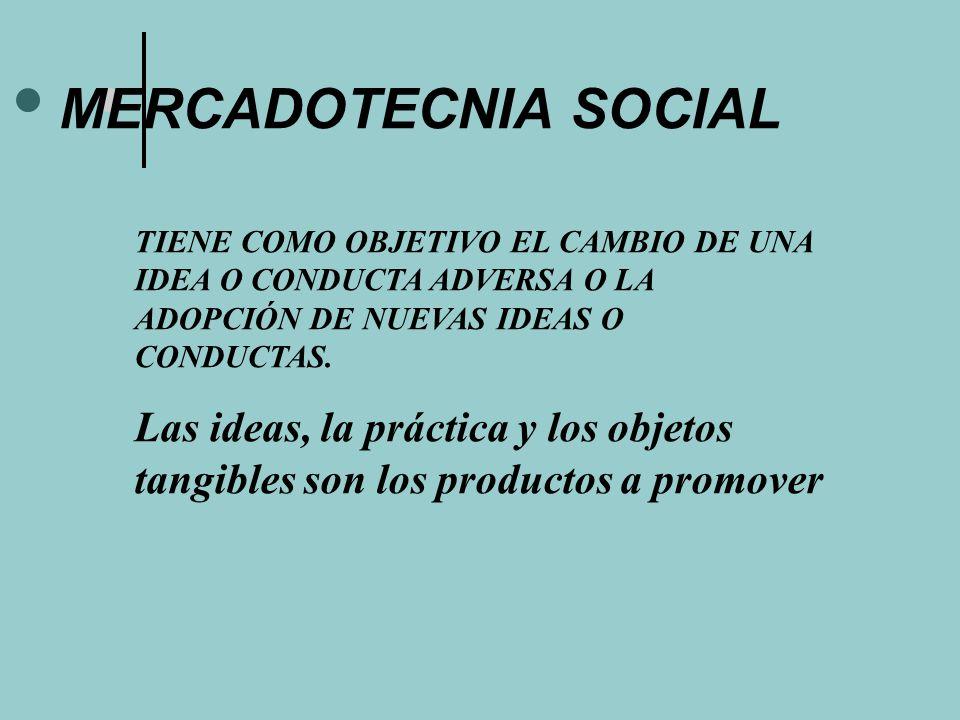 MERCADOTECNIA SOCIAL TIENE COMO OBJETIVO EL CAMBIO DE UNA IDEA O CONDUCTA ADVERSA O LA ADOPCIÓN DE NUEVAS IDEAS O CONDUCTAS. Las ideas, la práctica y