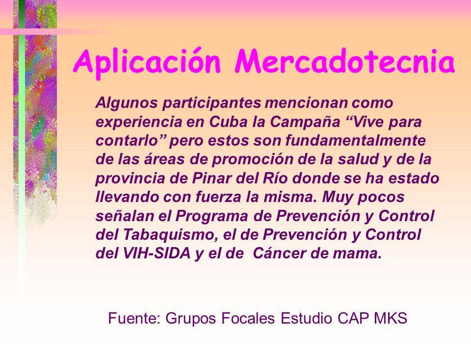 Aplicación Mercadotecnia Algunos participantes mencionan como experiencia en Cuba la Campaña Vive para contarlo pero estos son fundamentalmente de las