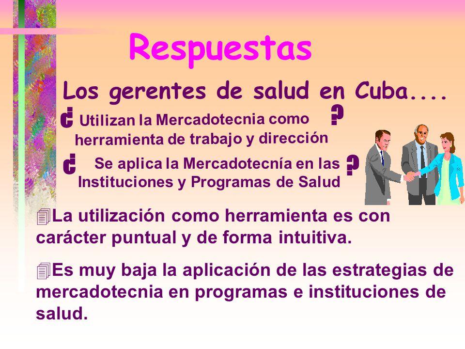 Respuestas Utilizan la Mercadotecnia como herramienta de trabajo y dirección ? Los gerentes de salud en Cuba.... Se aplica la Mercadotecnía en las Ins