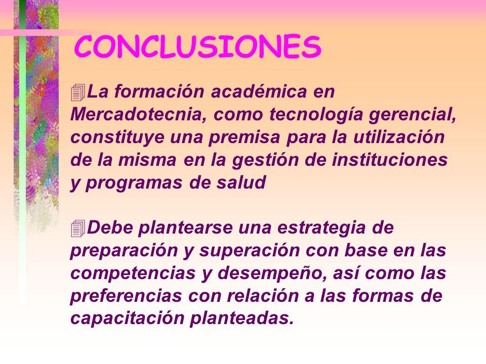 CONCLUSIONES 4La formación académica en Mercadotecnia, como tecnología gerencial, constituye una premisa para la utilización de la misma en la gestión