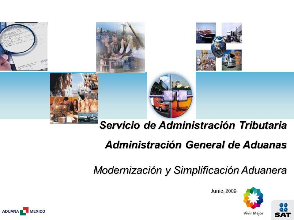 Servicio de Administración Tributaria Administración General de Aduanas Modernización y Simplificación Aduanera Junio, 2009