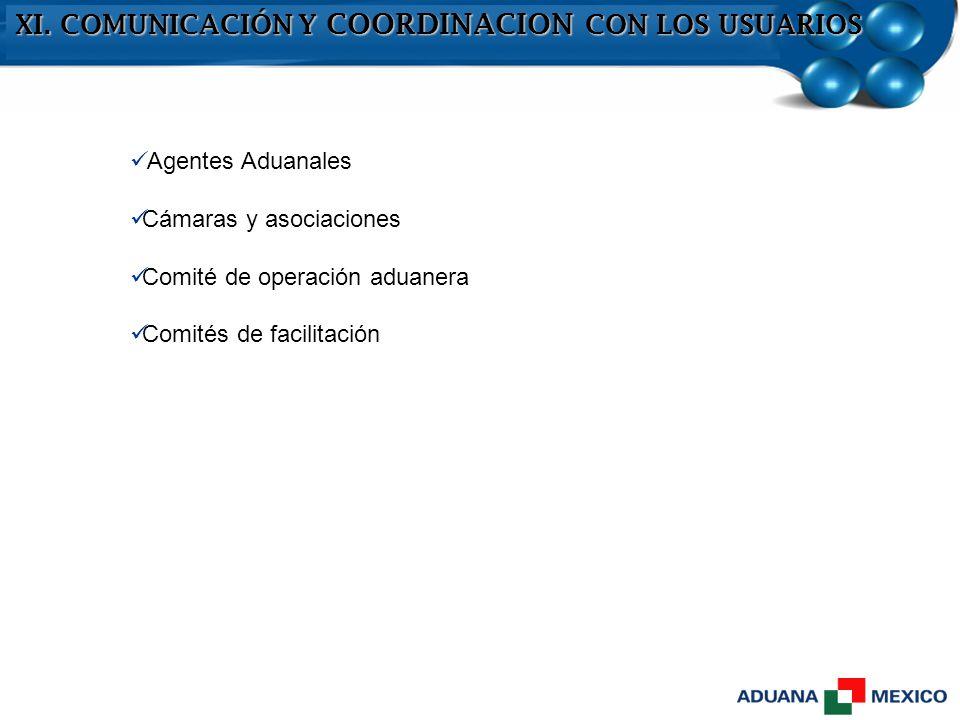 XI. COMUNICACIÓN Y COORDINACION CON LOS USUARIOS Agentes Aduanales Cámaras y asociaciones Comité de operación aduanera Comités de facilitación
