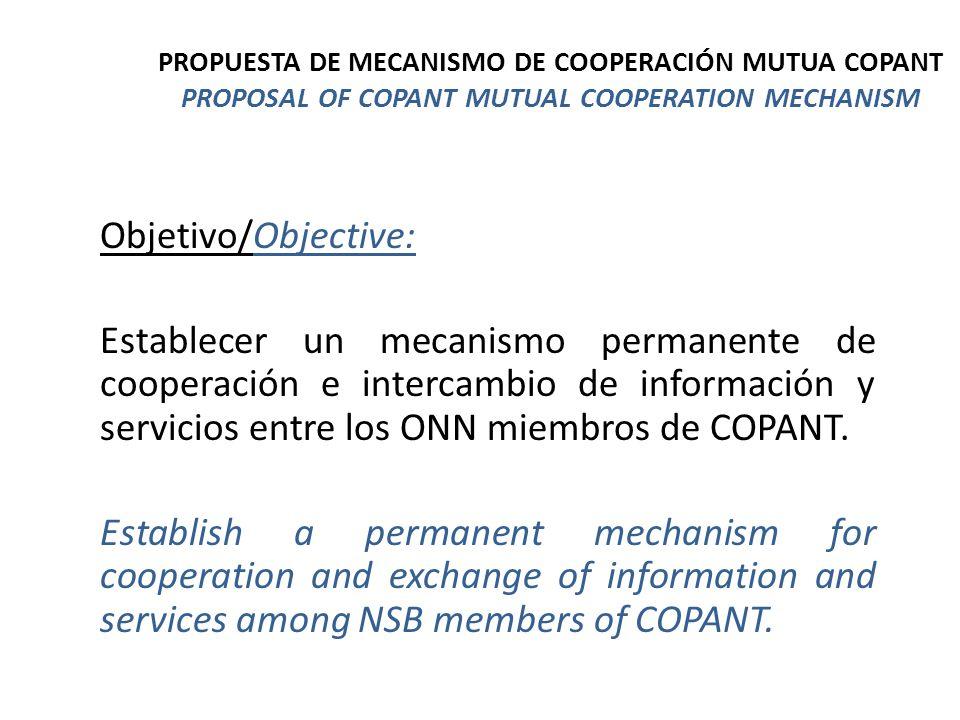 Objetivo/Objective: Establecer un mecanismo permanente de cooperación e intercambio de información y servicios entre los ONN miembros de COPANT.