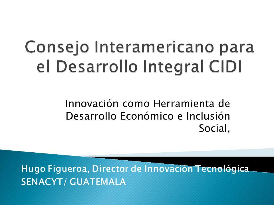 Innovación como Herramienta de Desarrollo Económico e Inclusión Social, Hugo Figueroa, Director de Innovación Tecnológica SENACYT/ GUATEMALA