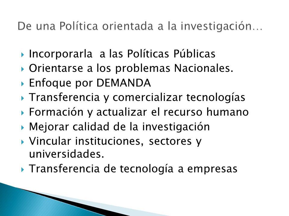 Incorporarla a las Políticas Públicas Orientarse a los problemas Nacionales.
