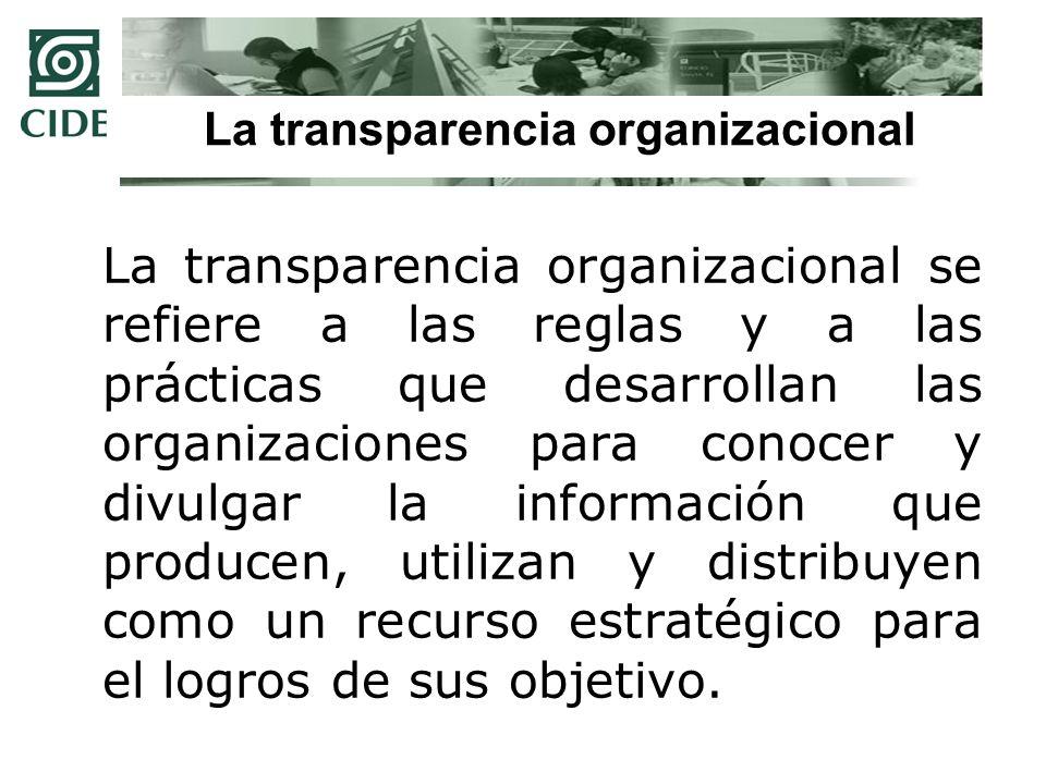 La transparencia como valor organizacional La transparencia deja de ser un conjunto de archivos abiertos al escrutinio público, para convertirse en un valor organizacional y en un entramado de acciones públicas deliberadas para producir, utilizar y distribuir la información pública como un recurso estratégico.