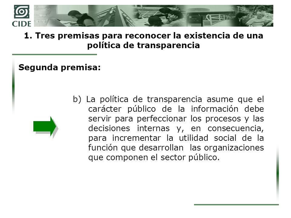 1. Tres premisas para reconocer la existencia de una política de transparencia b) La política de transparencia asume que el carácter público de la inf