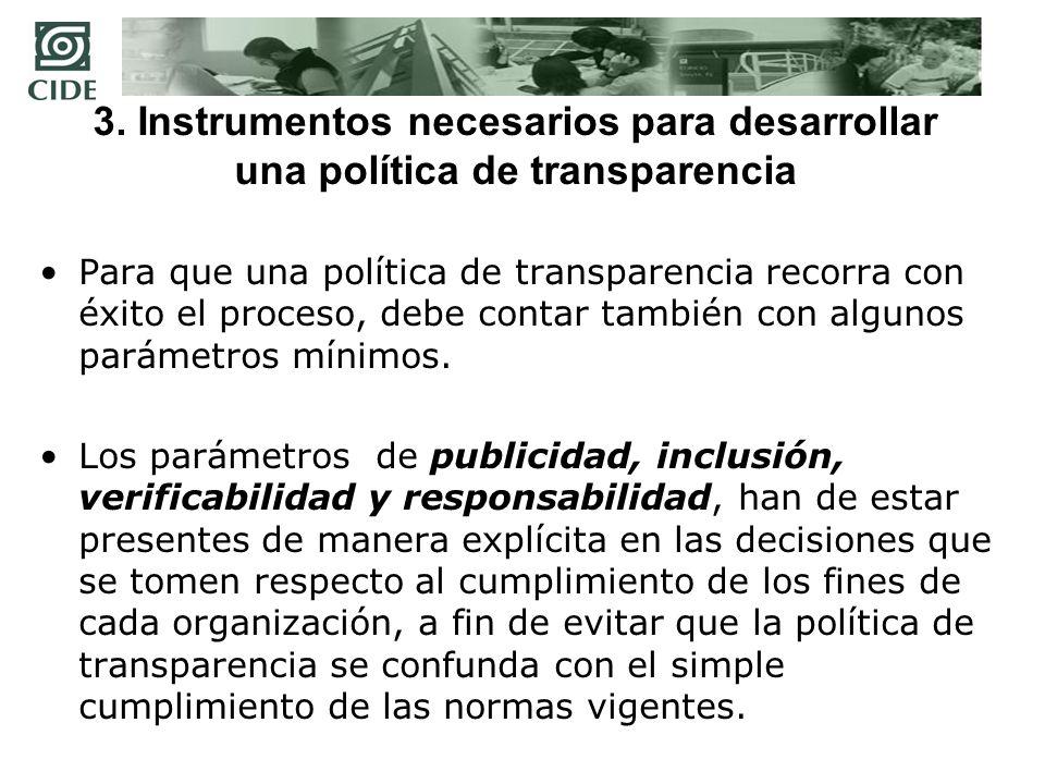 3. Instrumentos necesarios para desarrollar una política de transparencia Para que una política de transparencia recorra con éxito el proceso, debe co