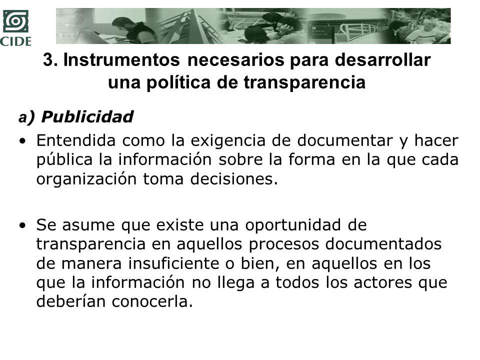 3. Instrumentos necesarios para desarrollar una política de transparencia a ) Publicidad Entendida como la exigencia de documentar y hacer pública la