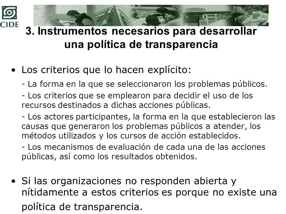 3. Instrumentos necesarios para desarrollar una política de transparencia Los criterios que lo hacen explícito: - La forma en la que se seleccionaron