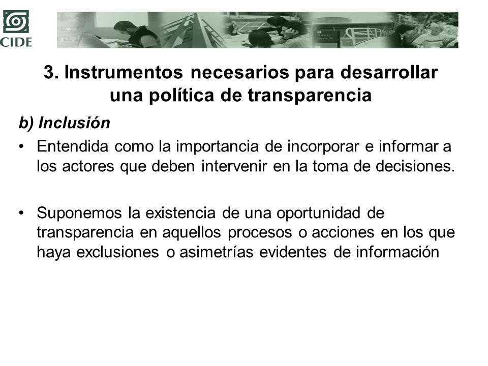 3. Instrumentos necesarios para desarrollar una política de transparencia b) Inclusión Entendida como la importancia de incorporar e informar a los ac