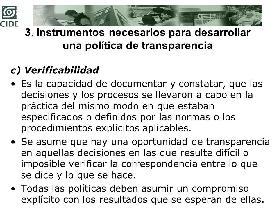 3. Instrumentos necesarios para desarrollar una política de transparencia c) Verificabilidad Es la capacidad de documentar y constatar, que las decisi