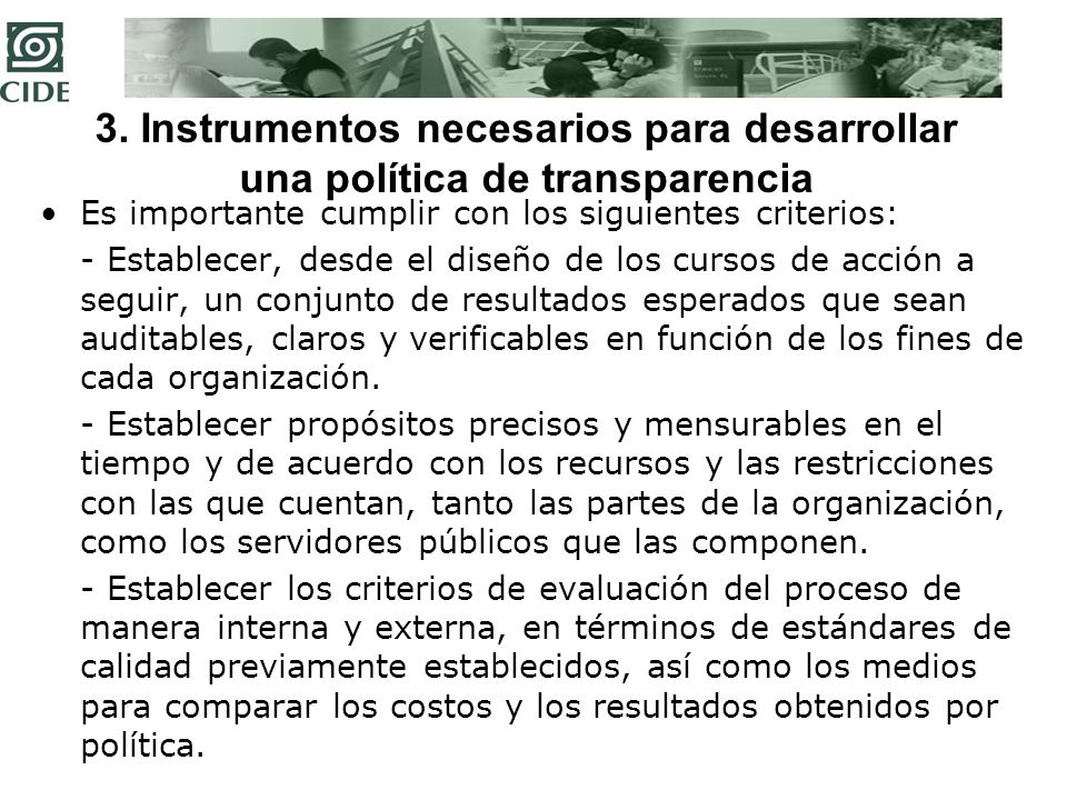 3. Instrumentos necesarios para desarrollar una política de transparencia Es importante cumplir con los siguientes criterios: - Establecer, desde el d