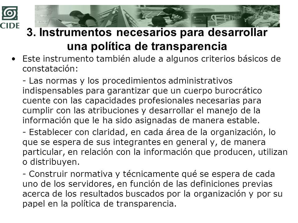 Conclusiones A pesar de sugerir los contenidos de una política de transparencia de manera puntual, la adopción particular por cada organización pública habrá de ajustarse a las condiciones específicas en las que cada organización debe actuar.
