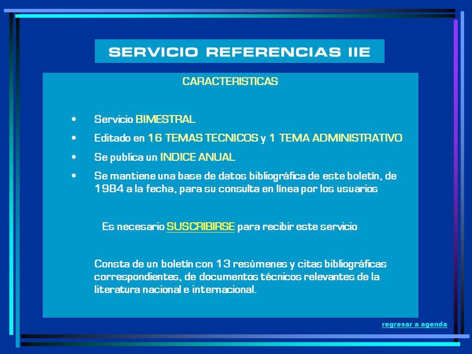 SERVICIO REFERENCIAS IIE CARACTERISTICAS Servicio BIMESTRAL Editado en 16 TEMAS TECNICOS y 1 TEMA ADMINISTRATIVO Se publica un INDICE ANUAL Se mantien