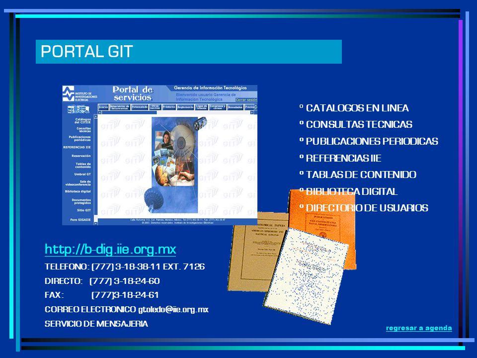 PORTAL GIT http://b-dig.iie.org.mx TELEFONO: (777) 3-18-38-11 EXT. 7126 DIRECTO: (777) 3-18-24-60 FAX: (777)3-18-24-61 CORREO ELECTRONICO gtoledo@iie.