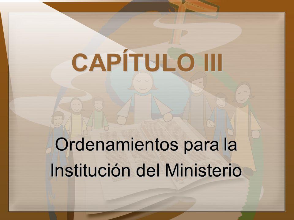 CAPÍTULO III Ordenamientos para la Institución del Ministerio