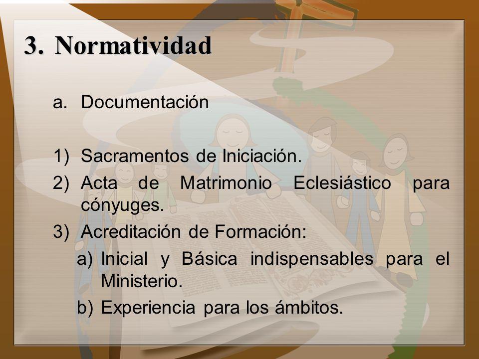 3.Normatividad a.Documentación 1)Sacramentos de Iniciación. 2)Acta de Matrimonio Eclesiástico para cónyuges. 3)Acreditación de Formación: a)Inicial y