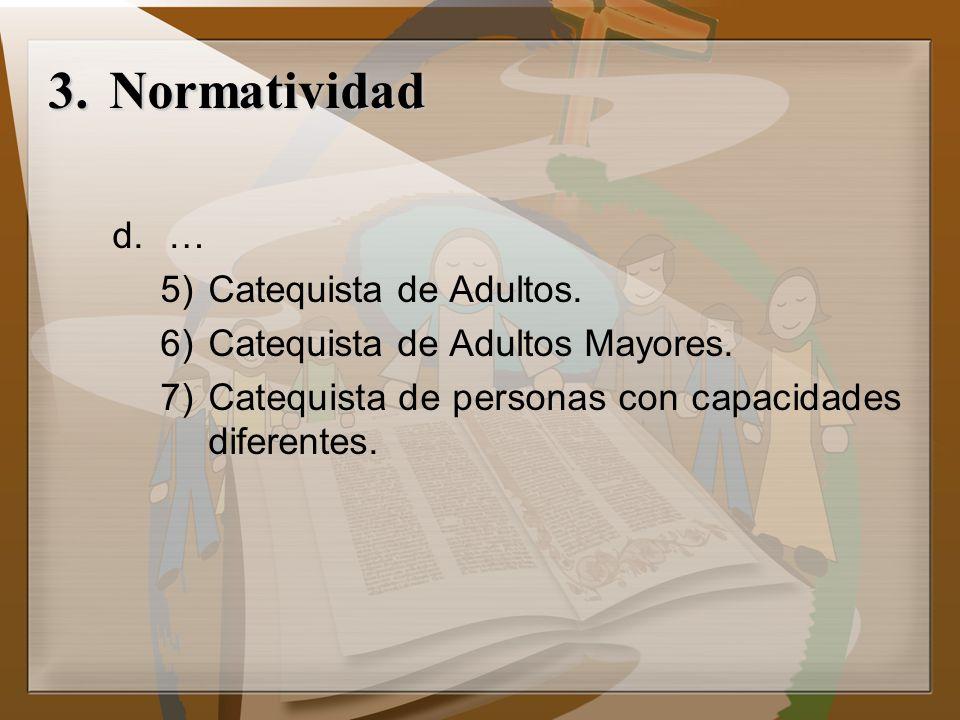 d.… 5)Catequista de Adultos. 6)Catequista de Adultos Mayores. 7)Catequista de personas con capacidades diferentes. 3.Normatividad