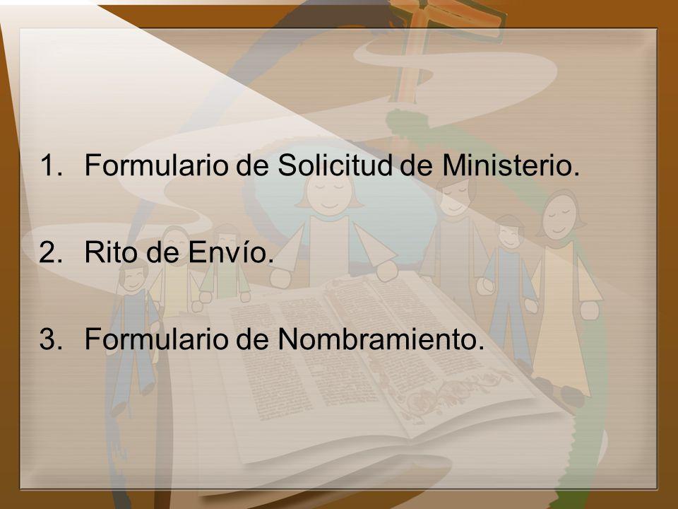 1.Formulario de Solicitud de Ministerio. 2.Rito de Envío. 3.Formulario de Nombramiento.