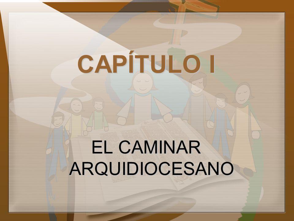CAPÍTULO I EL CAMINAR ARQUIDIOCESANO