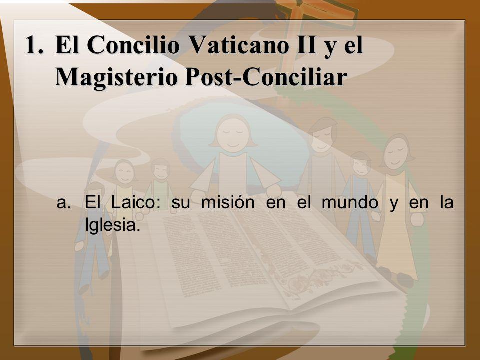 1.El Concilio Vaticano II y el Magisterio Post-Conciliar a.El Laico: su misión en el mundo y en la Iglesia.