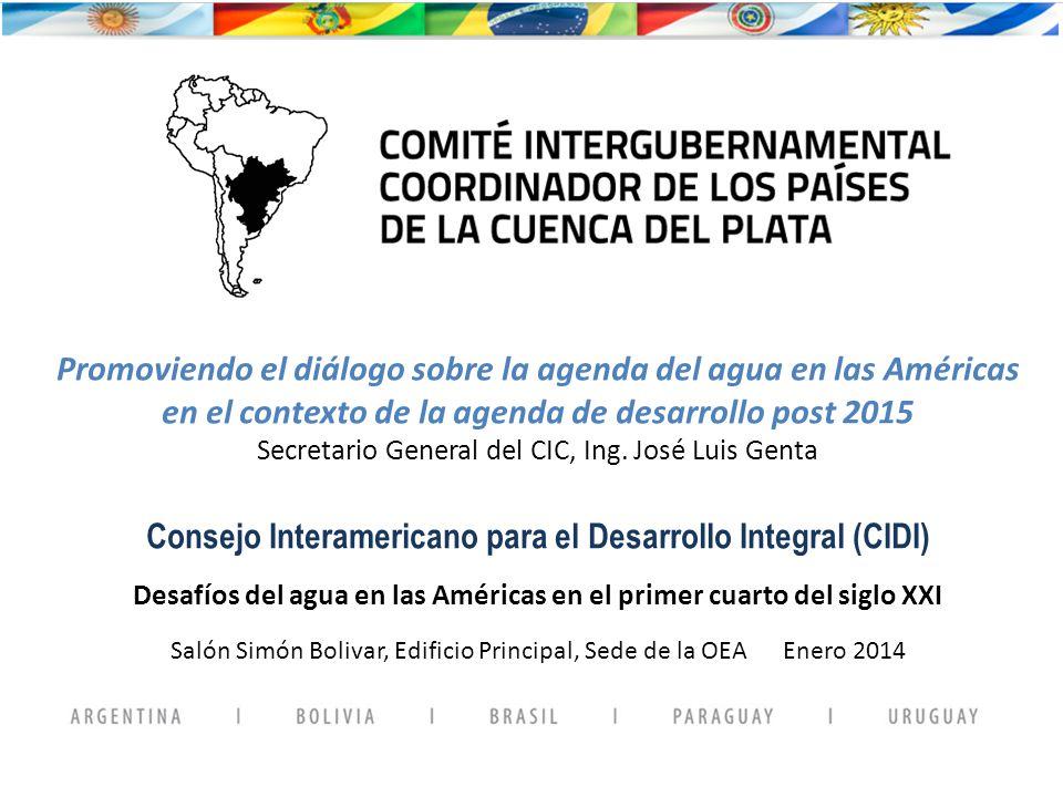 Promoviendo el diálogo sobre la agenda del agua en las Américas en el contexto de la agenda de desarrollo post 2015 Secretario General del CIC, Ing.