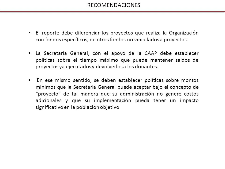 RECOMENDACIONES El reporte debe diferenciar los proyectos que realiza la Organización con fondos específicos, de otros fondos no vinculados a proyectos.