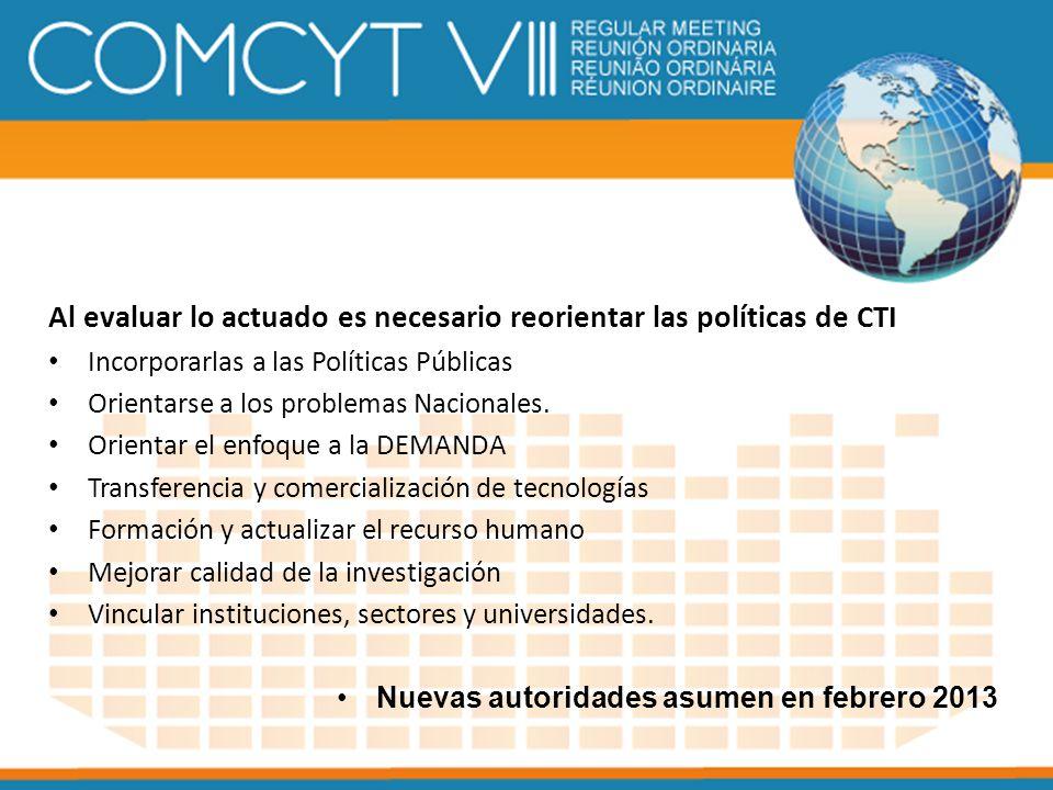 Al evaluar lo actuado es necesario reorientar las políticas de CTI Incorporarlas a las Políticas Públicas Orientarse a los problemas Nacionales. Orien