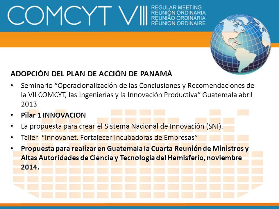 ADOPCIÓN DEL PLAN DE ACCIÓN DE PANAMÁ Seminario Operacionalización de las Conclusiones y Recomendaciones de la VII COMCYT, las Ingenierías y la Innova