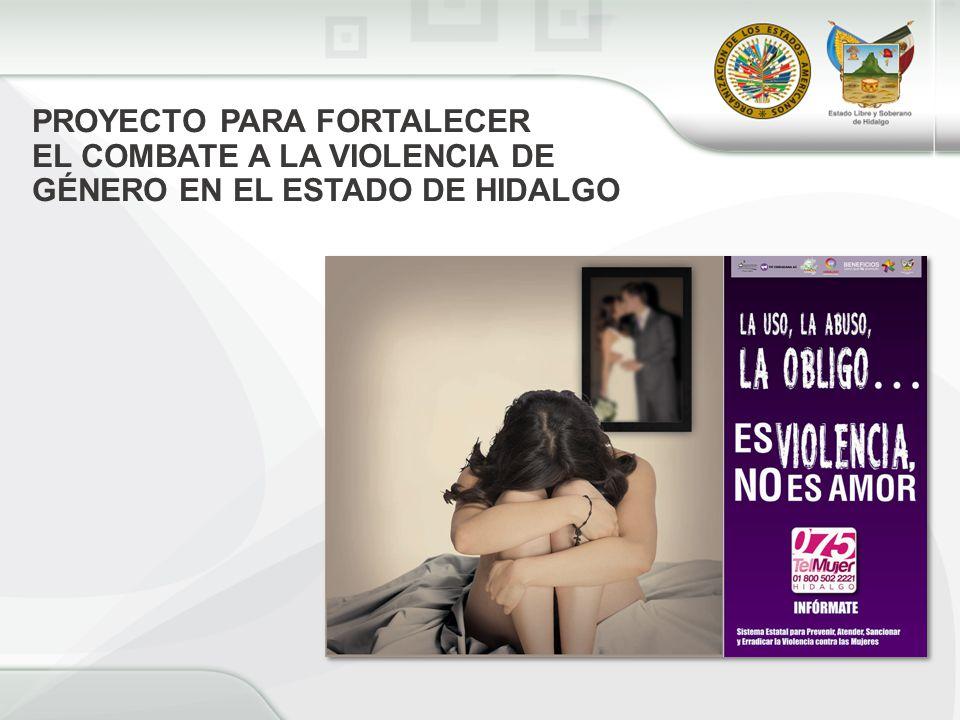 PROYECTO PARA FORTALECER EL COMBATE A LA VIOLENCIA DE GÉNERO EN EL ESTADO DE HIDALGO