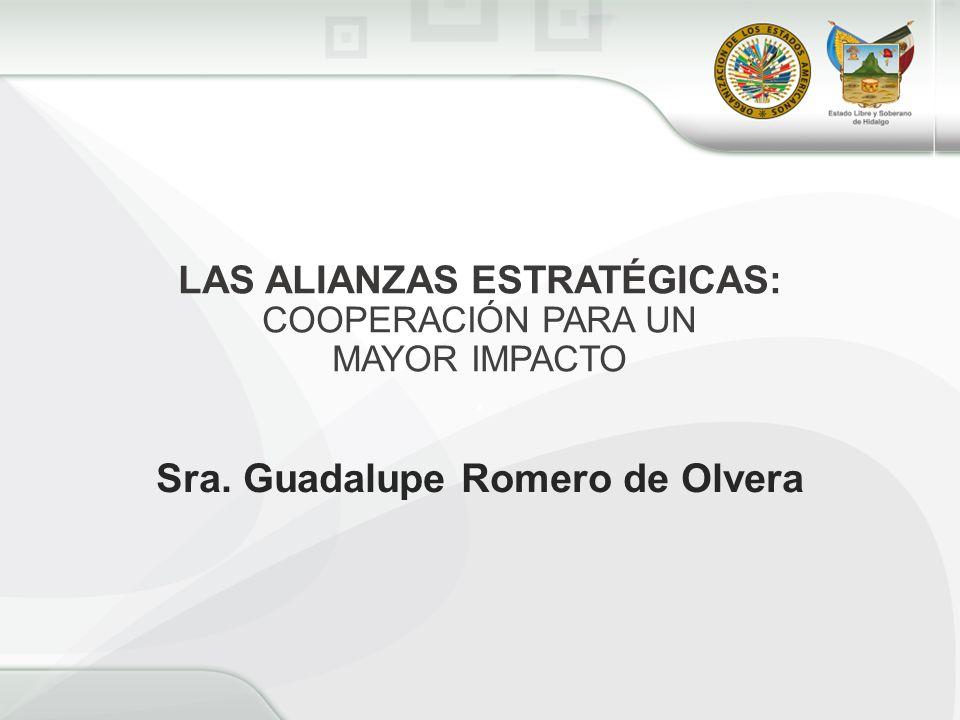 LAS ALIANZAS ESTRATÉGICAS: COOPERACIÓN PARA UN MAYOR IMPACTO. Sra. Guadalupe Romero de Olvera
