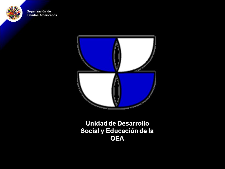 Organización de Estados Americanos Unidad de Desarrollo Social y Educación de la OEA