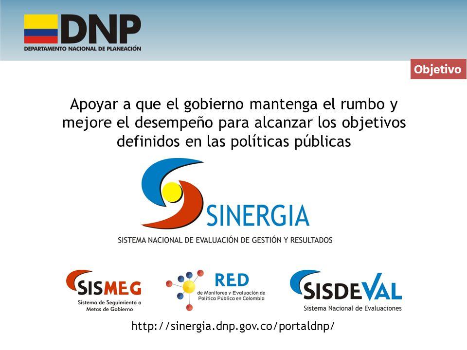 Apoyar a que el gobierno mantenga el rumbo y mejore el desempeño para alcanzar los objetivos definidos en las políticas públicas http://sinergia.dnp.g