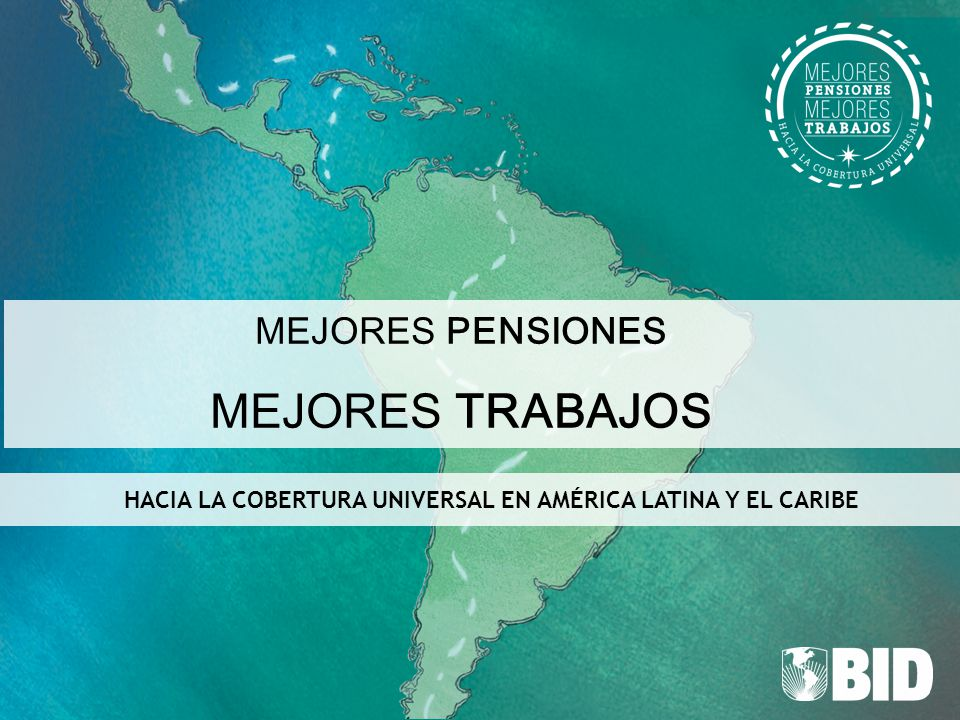 MEJORES PENSIONES MEJORES TRABAJOS HACIA LA COBERTURA UNIVERSAL EN AMÉRICA LATINA Y EL CARIBE