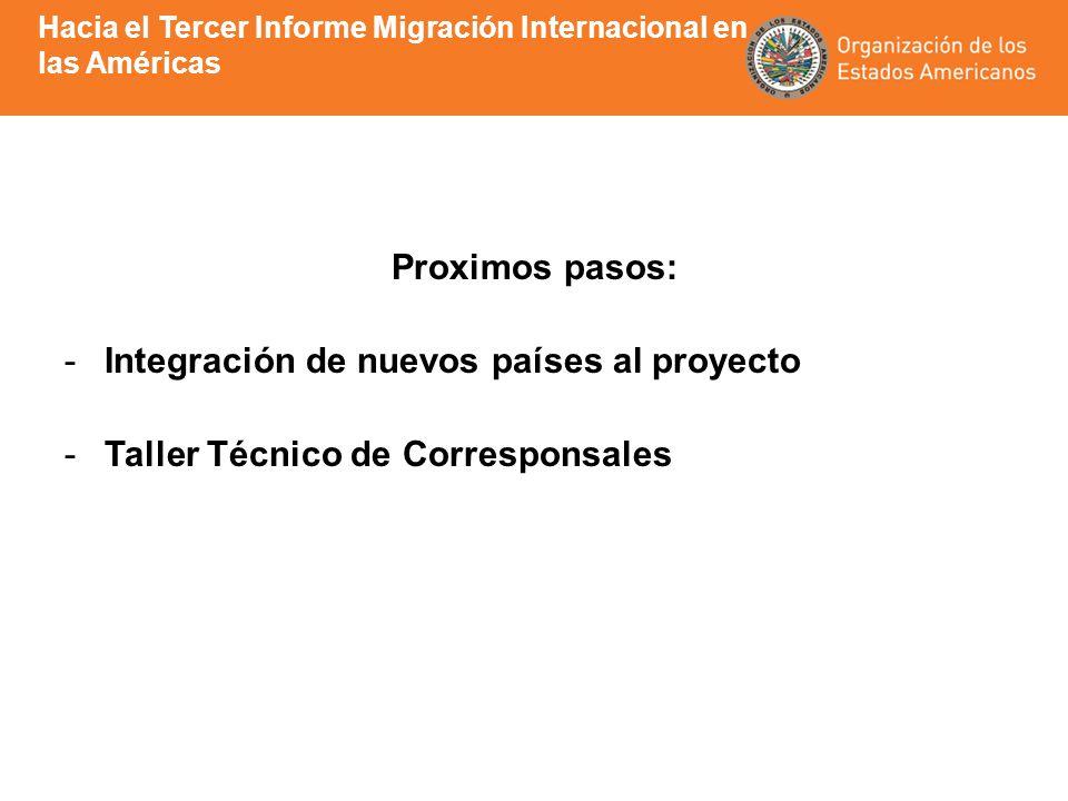 Proximos pasos: -Integración de nuevos países al proyecto -Taller Técnico de Corresponsales Hacia el Tercer Informe Migración Internacional en las Américas