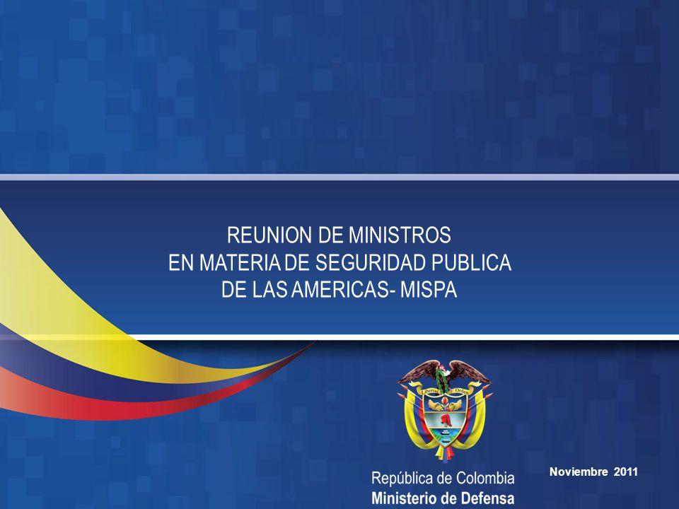 Noviembre 2011 REUNION DE MINISTROS EN MATERIA DE SEGURIDAD PUBLICA DE LAS AMERICAS- MISPA