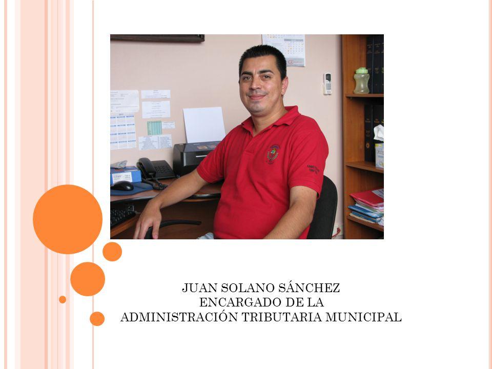 JUAN SOLANO SÁNCHEZ ENCARGADO DE LA ADMINISTRACIÓN TRIBUTARIA MUNICIPAL