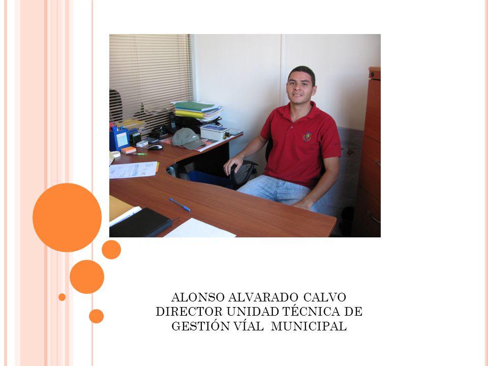 ALONSO ALVARADO CALVO DIRECTOR UNIDAD TÉCNICA DE GESTIÓN VÍAL MUNICIPAL