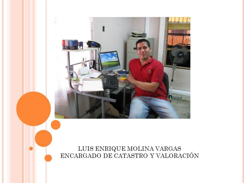 LUIS ENRIQUE MOLINA VARGAS ENCARGADO DE CATASTRO Y VALORACIÓN