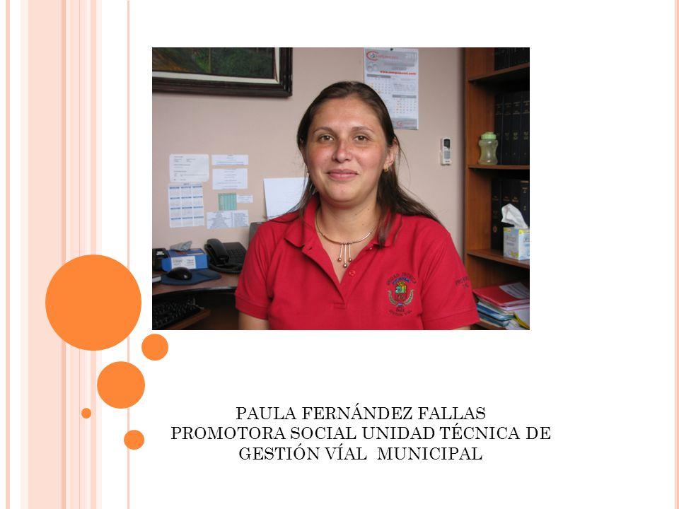 PAULA FERNÁNDEZ FALLAS PROMOTORA SOCIAL UNIDAD TÉCNICA DE GESTIÓN VÍAL MUNICIPAL