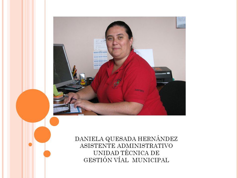 DANIELA QUESADA HERNÁNDEZ ASISTENTE ADMINISTRATIVO UNIDAD TÉCNICA DE GESTIÓN VÍAL MUNICIPAL