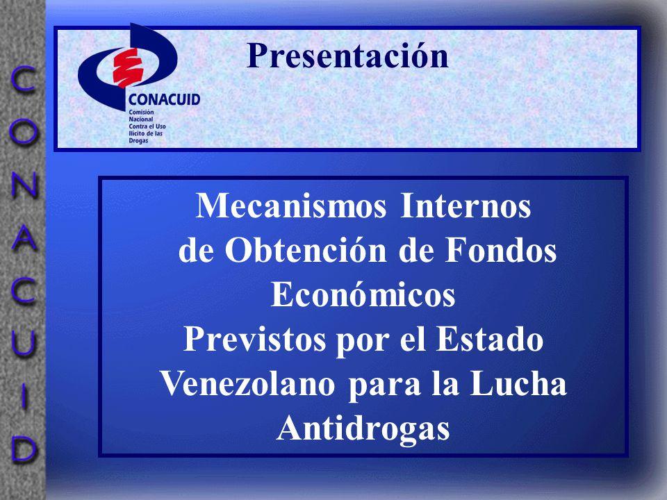 Presentación Mecanismos Internos de Obtención de Fondos Económicos Previstos por el Estado Venezolano para la Lucha Antidrogas