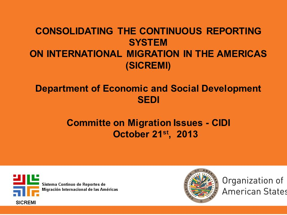 CONSOLIDATING THE CONTINUOUS REPORTING SYSTEM ON INTERNATIONAL MIGRATION IN THE AMERICAS (SICREMI) Department of Economic and Social Development SEDI