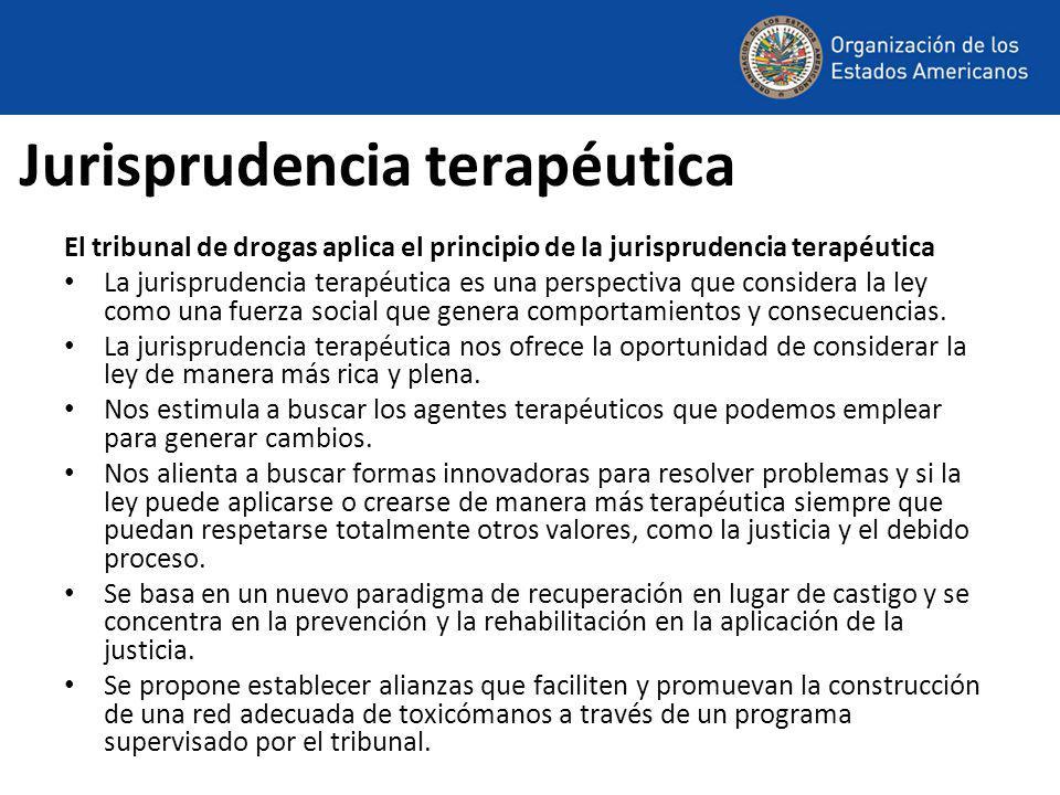 Jurisprudencia terapéutica El tribunal de drogas aplica el principio de la jurisprudencia terapéutica La jurisprudencia terapéutica es una perspectiva que considera la ley como una fuerza social que genera comportamientos y consecuencias.