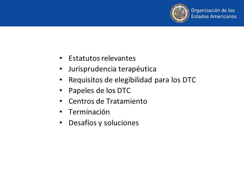 Estatutos relevantes Jurisprudencia terapéutica Requisitos de elegibilidad para los DTC Papeles de los DTC Centros de Tratamiento Terminación Desafíos y soluciones